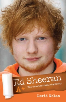 Ed Sheeran : A+ (The Unauthorised Biography), Paperback Book