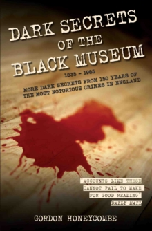 Dark Secrets of the Black Museum : 1835-1985, Paperback Book