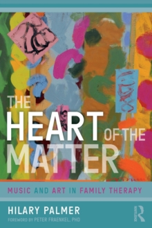 The Heart of the Matter : Music and Art in Family Therapy, Paperback / softback Book