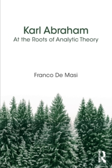 Karl Abraham : At the Roots of Analytic Theory, Paperback / softback Book