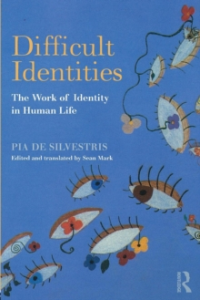 Difficult Identities : The Work of Identity in Human Life, Paperback / softback Book