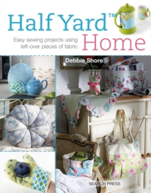 Half Yard (TM) Home : Easy Sewing Projects Using Leftover Pieces of Fabric, Paperback Book