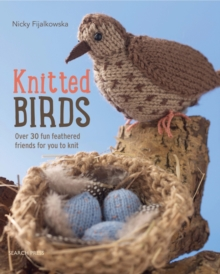 Knitted Birds : Over 30 Fun Feathered Friends for You to Knit, Paperback Book