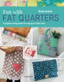Fun with Fat Quarters : 15 Gorgeous Sewing Projects for Using Up Your Fabric Stash, Paperback Book
