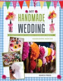 My Handmade Wedding : A Crafter's Guide to Making Your Big Day Perfect, Paperback / softback Book