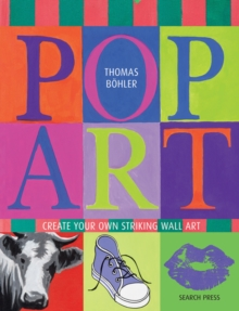 Pop Art : Create Your Own Striking Wall Art, Paperback Book