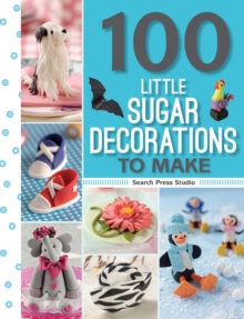 100 Little Sugar Decorations to Make, Paperback Book
