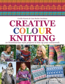 Creative Colour Knitting : 20 Scandinavian-Style Projects to Free Up Your Colourwork, Paperback Book