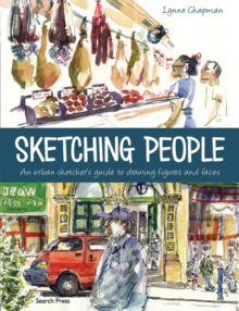 Sketching People : An Urban Sketcher's Guide to Drawing Figures and Faces, Paperback Book