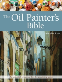 The Oil Painter's Bible : An Essential Reference for the Practising Artist, Paperback Book