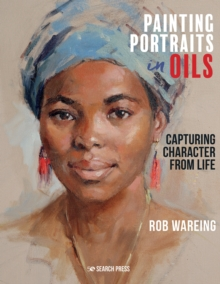 Painting Portraits in Oils : Capturing Character from Life, Hardback Book