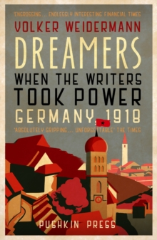 Dreamers : When the Writers Took Power, Germany 1918, Paperback / softback Book