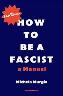 How to be a Fascist : A Manual, Paperback / softback Book