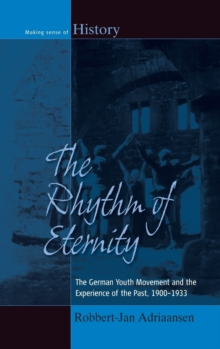 The Rhythm of Eternity : The German Youth Movement and the Experience of the Past, 1900-1933, Hardback Book
