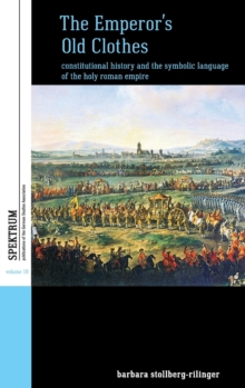The Emperor's Old Clothes : Constitutional History and the Symbolic Language of the Holy Roman Empire, Hardback Book
