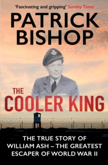 The Cooler King : The True Story of William Ash - The Greatest Escaper of World War II, Paperback / softback Book