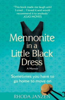 Mennonite in a Little Black Dress : A Memoir of Going Home, Paperback Book