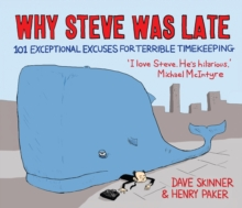Why Steve Was Late : 101 Exceptional Excuses for Terrible Timekeeping, Paperback Book
