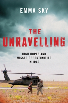 The Unravelling : High Hopes and Missed Opportunities in Iraq, Hardback Book