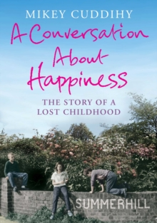 A Conversation About Happiness : The Story of a Lost Childhood, Paperback Book