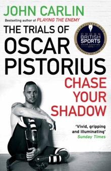 Chase Your Shadow : The Trials of Oscar Pistorius, Paperback / softback Book