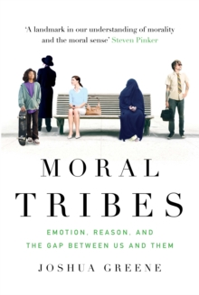 Moral Tribes : Emotion, Reason and the Gap Between Us and Them, Paperback Book