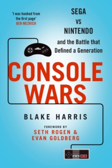 Console Wars : Sega vs Nintendo - and the Battle That Defined a Generation, Paperback Book