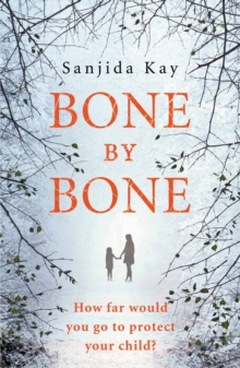 Bone by Bone : A Psychological Thriller So Compelling, You Won't be Able to Put it Down, Paperback Book