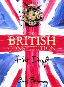 The British Constitution : First Draft, Hardback Book