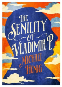 The Senility of Vladimir P, Hardback Book