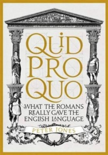 Quid Pro Quo : What the Romans Really Gave the English Language, Hardback Book
