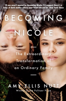 Becoming Nicole : The Extraordinary Transformation of an Ordinary Family, Paperback Book