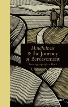 Mindfulness & the Journey of Bereavement : Restoring Hope After a Death, Hardback Book