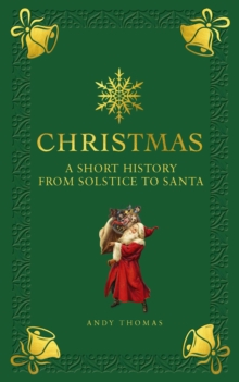 Christmas : A short history from solstice to santa, Hardback Book