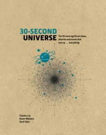30-Second Universe : 50 most significant ideas, theories, principles and events that sum up... everything, Hardback Book
