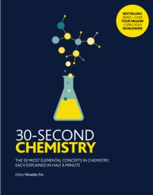30-Second Chemistry : The 50 most elemental concepts in chemistry, each explained in half a minute., Paperback / softback Book