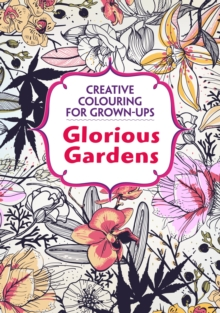 Glorious Gardens : Creative Colouring for Grown-ups, Paperback Book