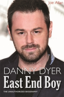 Danny Dyer: East End Boy : The Unauthorized Biography, Hardback Book