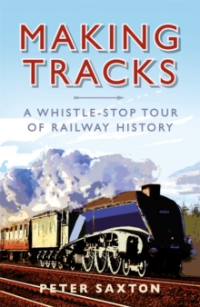 Making Tracks : A Whistle-stop Tour of Railway History, Hardback Book