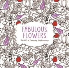 Fabulous Flowers : The Gift of Colouring for Grown-ups, Paperback Book