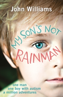 My Son's Not Rainman : One Man, One Autistic Boy, A Million Adventures, Paperback Book