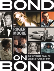 Bond on Bond : The Ultimate Book on Over 50 Years of 007, Paperback Book