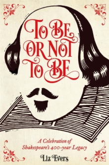 To be or Not to be : A Celebration of Shakespeare's 400-Year Legacy, Hardback Book