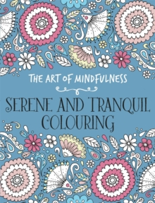 The Art of Mindfulness : Serene and Tranquil Colouring, Paperback Book