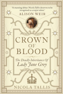 Crown of Blood : The Deadly Inheritance of Lady Jane Grey, Hardback Book