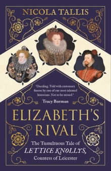 Elizabeth's Rival : The Tumultuous Tale of Lettice Knollys, Countess of Leicester, Paperback / softback Book
