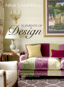 Nina Campbell Elements of Design : Elegant Wisdom That Works for Every Room in Your Home, Paperback Book