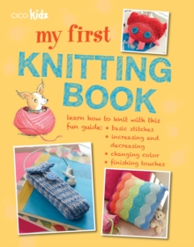 My First Knitting Book : 35 Easy and Fun Knitting Projects for Children Aged 7 Years+, Paperback / softback Book