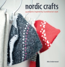 Nordic Crafts : Over 30 Projects Inspired by Scandinavian Style, Paperback Book