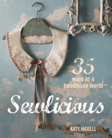Sewlicious : 35 Ways to a Handmade World, Hardback Book